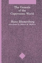 The Genesis of the Copernican World | H Blumenberg |