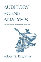 Auditory Scene Analysis - The Perceptual Organization of Sound | Albert S Bregman |