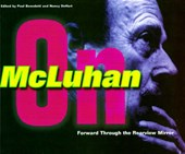 Forward Through the Rearview Mirror - Reflections on & by Marshall Mcluhan