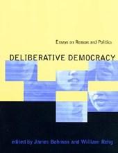 Deliberative Democracy - Essays on Reason & Politics