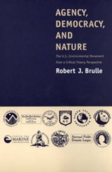 Agency, Democracy & Nature - The US Environmental Movement from a Critical Theory Perspective | Robert Brulle |