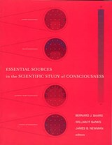 Essential Sources in the Scientific Study of Consciousness | Bernard J Baars |