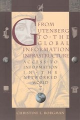 From Gutenberg to the Global Information Infrastructure - Access to Information in the Networked World | Christine L. Borgman |