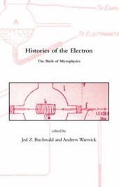 Histories of the Electron - The Birth of Microphysics