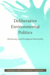 Deliberative Environmental Politics - Democracy and Ecological Rationality | Walter F Baber |