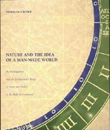 Nature & the Idea of a Man-Made World - An Investigation into the Evolutionary Roots of Form and Order in the Built Environment | Norman Crowe |