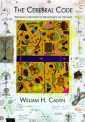 The Cerebral Code - Thinking a Thought in the Mosaics of the Mind  (Paper) | William Calvin |
