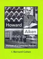 Howard Aiken - Portrait of a Computer Pioneer