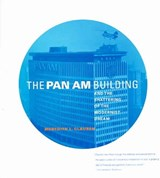 The Pan Am Building and the Shattering of the Modernist Dream | Meredith L Clausen |