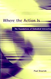 Where the Action is - The Foundations of Embodied Interaction