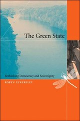 The Green State - Rethinking Democracy and Sovereignty | Robyn Eckersley |