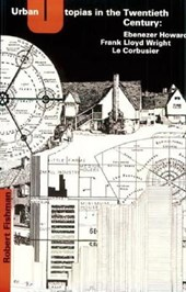 Urban Utopias in the Twentieth Century - Ebenezer Howard, Frank Lloyd Wright, le Corbusier