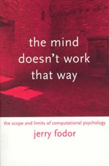 The Mind Doesn't Work That Way - The Scope & Limits of Computational Psychology | Jerry Fodor |