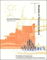 Studies in Tectonic Culture | Kenneth Frampton |