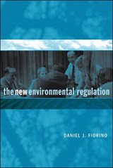 The New Environmental Regulation | Daniel J. Fiorino |