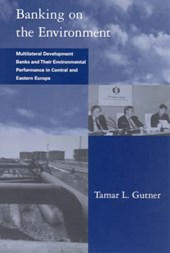 Banking on the Environment - Multilateral Development Banks & their Environmental Performance in Central and Eastern Europe