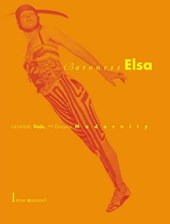 Baroness Elsa - Gender, Dada and Everyday Modernity - A Cultural Biography