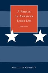 A Primer on American Labor Law 4e