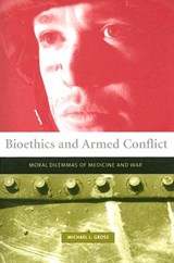 Gross, M: Bioethics and Armed Conflict - Moral Dilemmas of M | Michael Gross |