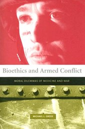 Gross, M: Bioethics and Armed Conflict - Moral Dilemmas of M
