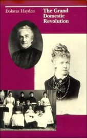 The Grand Domestic Revolution - A History of Feminist Desighns for American Homes Neighborhoods & Cities