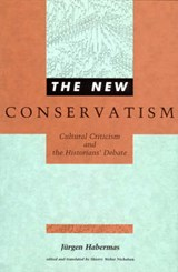 The New Conservatism - Cultural Criticism and the Historians` Debate | Jürgen Habermas |
