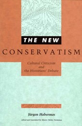 The New Conservatism - Cultural Criticism and the Historians` Debate