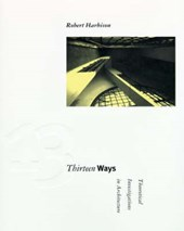 Thirteen Ways - Theoretical Investigations in Architecture
