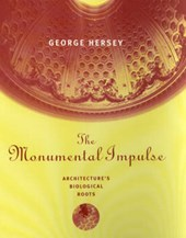 The Monumental Impulse - Architecture's Biological Roots | George Hersey |