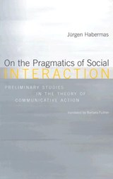 On the Pragmatics of Social Interaction - Preliminary Studies in the Theory of Communicative Action | Jürgen Habermas |