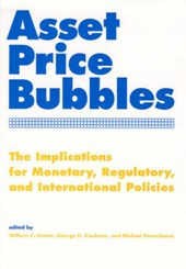 Asset Price Bubbles - The Implications for Monetary, Regulatory and International Policies | William C Hunter |