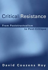 Critical Resistance - From Poststructuralism to Post-Critique | David Couzens Hoy |