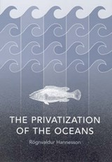 The Privatization of the Oceans | Rognvaldur Hannesson |