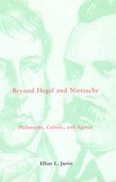 Beyond Hegel & Nietzsche - Philosophy, Culture & Agency
