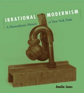 Irrational Modernism - A Neurasthenic History of New York Dada