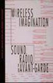 Wireless Imagination - Sound, Radio, & the Avant-Garde