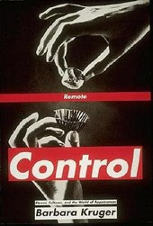 Remote Control - Power, Cultures & the World of Appearances | Barbara Kruger |