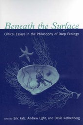 Beneath the Surface - Critical Essays in the Philosophy of Deep Ecology | Eric Katz |