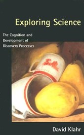 Exploring Science - The Cognition & Development of Discovery Processes | David Klahr |