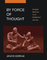 By Force of Thought - Irregular Memoirs of an Intellectual Journey | Janos Kornai |