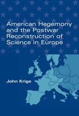 American Hegemony and the Postwar Reconstruction of Science in Europe | John Krige |