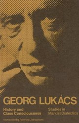 History and Class Consciousness | Georg Lukacs |