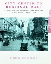 City Center to Regional Mall - Architecture, the Automobile & the Retailing on Los Angeles 1920-1950