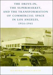 The Drive-In, the Supermarket & the Transformation Transformation of Commercial Space in Los Angeles, 1914-1941