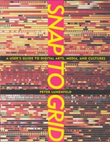 Snap to Grid - A Users Guide to Digital Arts, Media & Cultures | Peter Lunenfeld |
