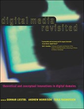 Digital Media Revisited - Theoretical and Conceptual Innovations in Digital Domains | Gunnar Liestol |