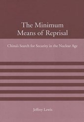 The Minimum Means of Reprisal - China's Search for  Security in the Nuclear Age | Jeffrey Lewis |