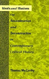 Ideals & Illusions - On Reconstruction & Deconstruction in Contemporary Critical Theory