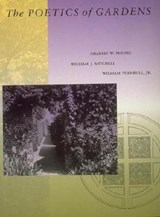 The Poetics of Gardens | Charles W. Moore ; William J. (mit Smart Cities, E14-433d) Mitchell ; William (c/o Mary Griffin, Turnbull Griffin Haesloop) Turnbull |