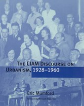 The CIAM Discourse on Urbanism, 1928-1960